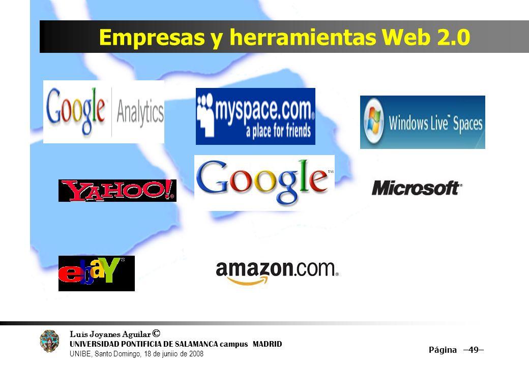 Luis Joyanes Aguilar © UNIVERSIDAD PONTIFICIA DE SALAMANCA campus MADRID UNIBE, Santo Domingo, 18 de juniio de 2008 Empresas y herramientas Web 2.0 Pá