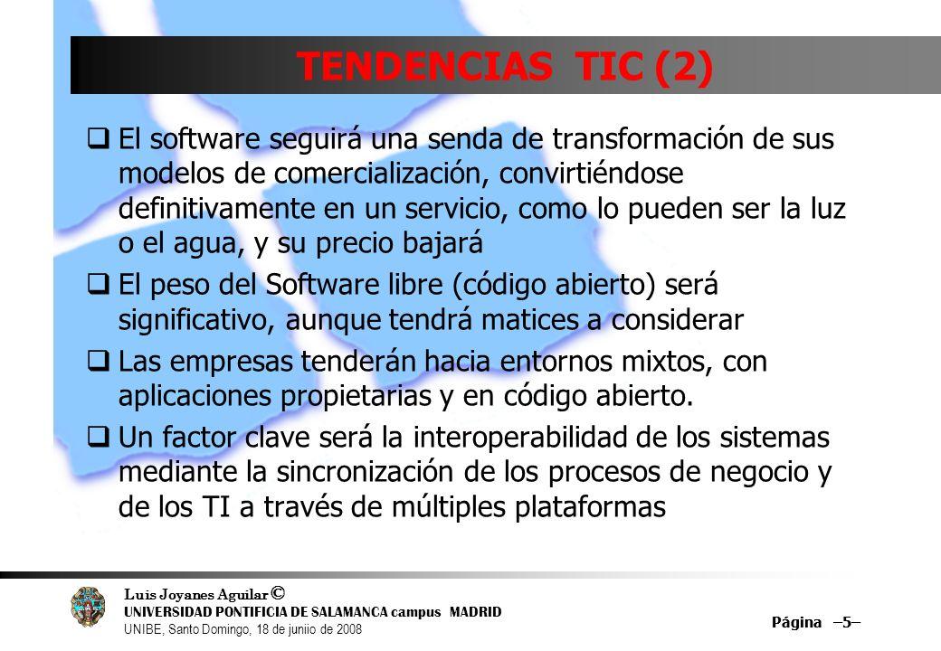 Luis Joyanes Aguilar © UNIVERSIDAD PONTIFICIA DE SALAMANCA campus MADRID UNIBE, Santo Domingo, 18 de juniio de 2008 Página –5– TENDENCIAS TIC (2) El s