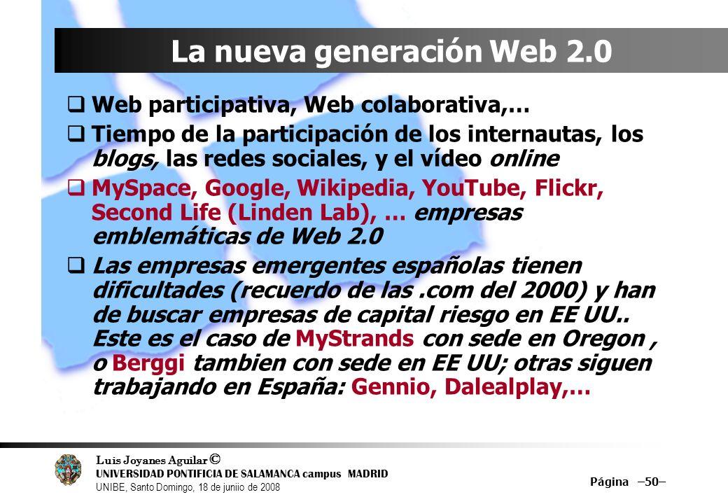 Luis Joyanes Aguilar © UNIVERSIDAD PONTIFICIA DE SALAMANCA campus MADRID UNIBE, Santo Domingo, 18 de juniio de 2008 Página –50– La nueva generación We