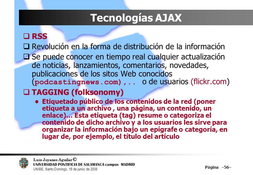 Luis Joyanes Aguilar © UNIVERSIDAD PONTIFICIA DE SALAMANCA campus MADRID UNIBE, Santo Domingo, 18 de juniio de 2008 Página –56– Tecnologías AJAX RSS R