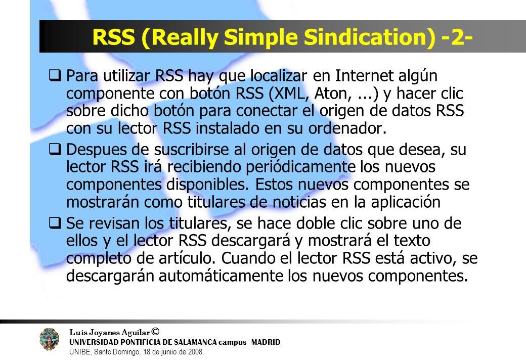 Luis Joyanes Aguilar © UNIVERSIDAD PONTIFICIA DE SALAMANCA campus MADRID UNIBE, Santo Domingo, 18 de juniio de 2008 RSS (Really Simple Sindication) -2