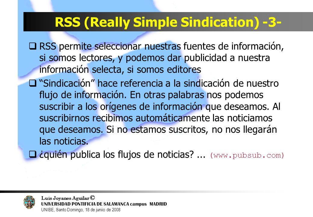 Luis Joyanes Aguilar © UNIVERSIDAD PONTIFICIA DE SALAMANCA campus MADRID UNIBE, Santo Domingo, 18 de juniio de 2008 RSS (Really Simple Sindication) -3