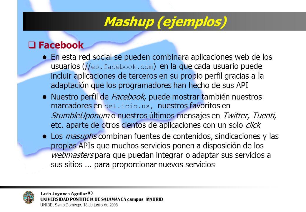 Luis Joyanes Aguilar © UNIVERSIDAD PONTIFICIA DE SALAMANCA campus MADRID UNIBE, Santo Domingo, 18 de juniio de 2008 Mashup (ejemplos) Facebook En esta