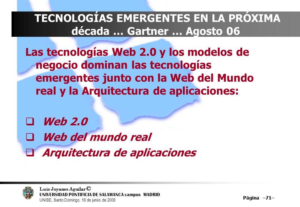 Luis Joyanes Aguilar © UNIVERSIDAD PONTIFICIA DE SALAMANCA campus MADRID UNIBE, Santo Domingo, 18 de juniio de 2008 Página –71– TECNOLOGÍAS EMERGENTES