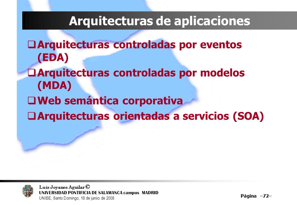 Luis Joyanes Aguilar © UNIVERSIDAD PONTIFICIA DE SALAMANCA campus MADRID UNIBE, Santo Domingo, 18 de juniio de 2008 Página –72– Arquitecturas de aplic