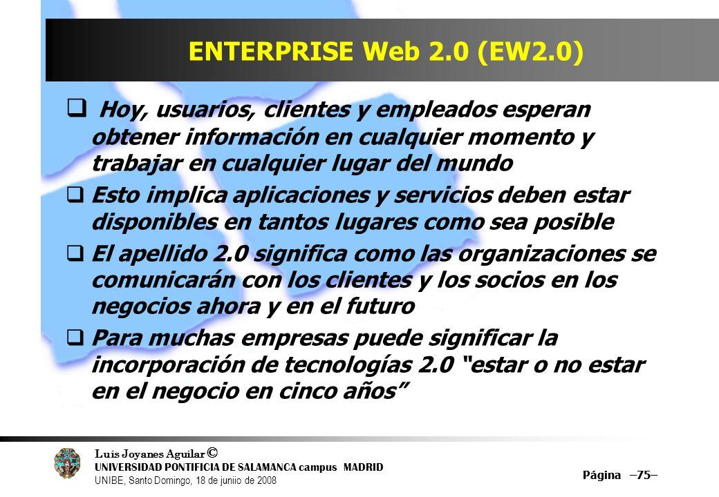 Luis Joyanes Aguilar © UNIVERSIDAD PONTIFICIA DE SALAMANCA campus MADRID UNIBE, Santo Domingo, 18 de juniio de 2008 Página –75– ENTERPRISE Web 2.0 (EW