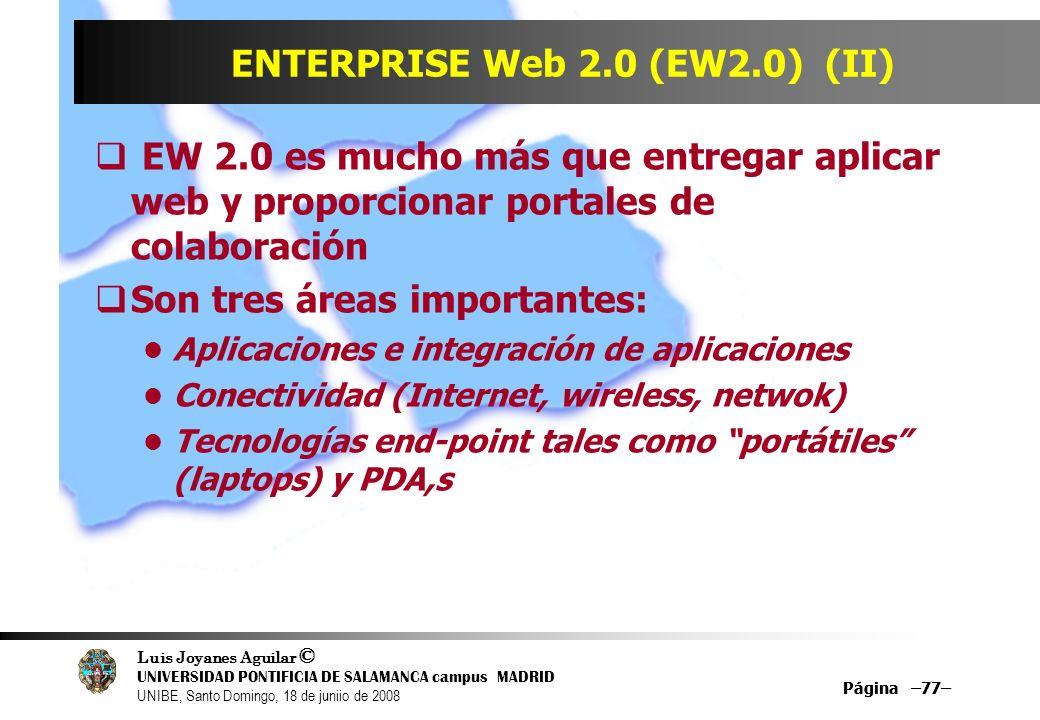 Luis Joyanes Aguilar © UNIVERSIDAD PONTIFICIA DE SALAMANCA campus MADRID UNIBE, Santo Domingo, 18 de juniio de 2008 Página –77– ENTERPRISE Web 2.0 (EW