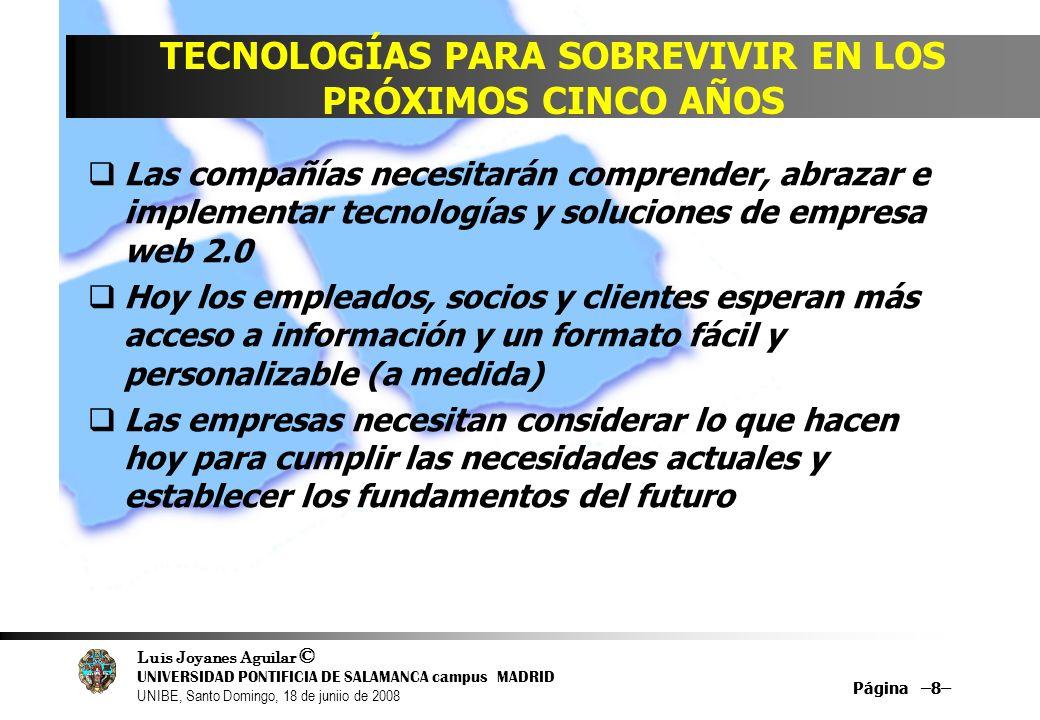 Luis Joyanes Aguilar © UNIVERSIDAD PONTIFICIA DE SALAMANCA campus MADRID UNIBE, Santo Domingo, 18 de juniio de 2008 Página –8– TECNOLOGÍAS PARA SOBREV