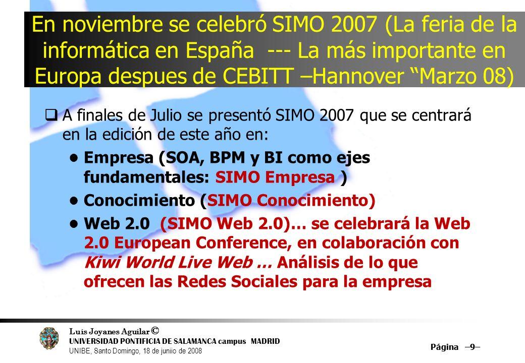 Luis Joyanes Aguilar © UNIVERSIDAD PONTIFICIA DE SALAMANCA campus MADRID UNIBE, Santo Domingo, 18 de juniio de 2008 Página –9– En noviembre se celebró