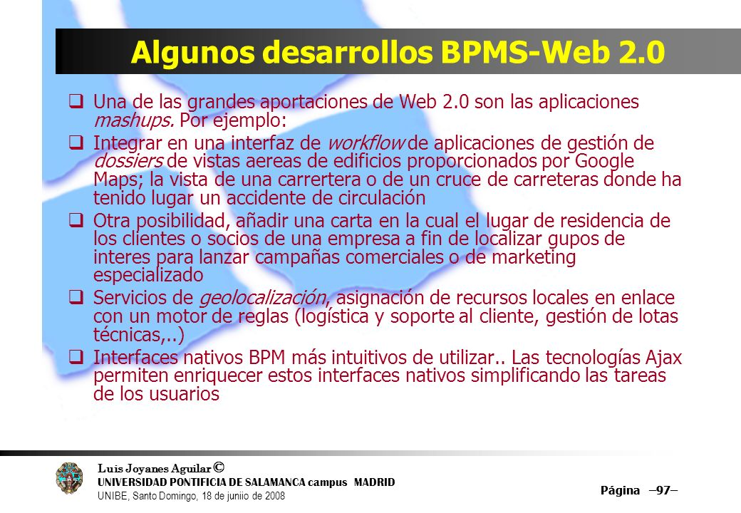 Luis Joyanes Aguilar © UNIVERSIDAD PONTIFICIA DE SALAMANCA campus MADRID UNIBE, Santo Domingo, 18 de juniio de 2008 Página –97– Algunos desarrollos BP