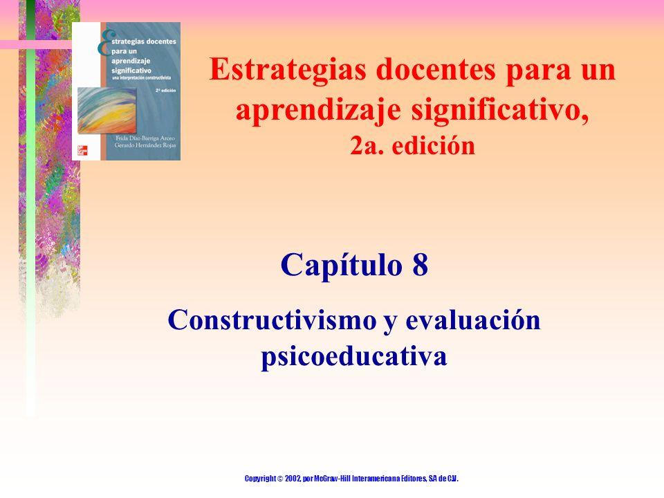 Copyright © 2002, por McGraw-Hill Interamericana Editores, S.A de C.V. Estrategias docentes para un aprendizaje significativo, 2a. edición Capítulo 8