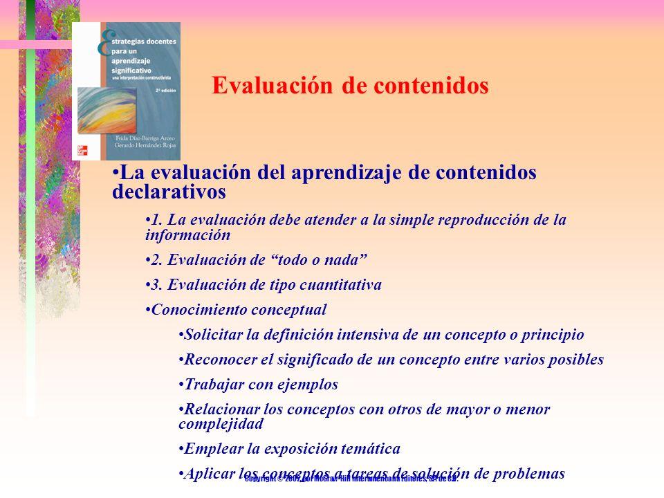 Copyright © 2002, por McGraw-Hill Interamericana Editores, S.A de C.V. Evaluación de contenidos La evaluación del aprendizaje de contenidos declarativ