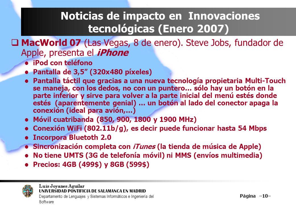 Luis Joyanes Aguilar UNIVERSIDAD PONTIFICIA DE SALAMANCA EN MADRID Departamento de Lenguajes y Sistemas Informáticos e Ingeniería del Software Página –10– Noticias de impacto en Innovaciones tecnológicas (Enero 2007) MacWorld 07 (Las Vegas, 8 de enero).