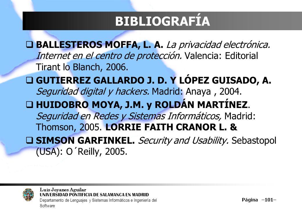Luis Joyanes Aguilar UNIVERSIDAD PONTIFICIA DE SALAMANCA EN MADRID Departamento de Lenguajes y Sistemas Informáticos e Ingeniería del Software Página –101– BIBLIOGRAFÍA BALLESTEROS MOFFA, L.