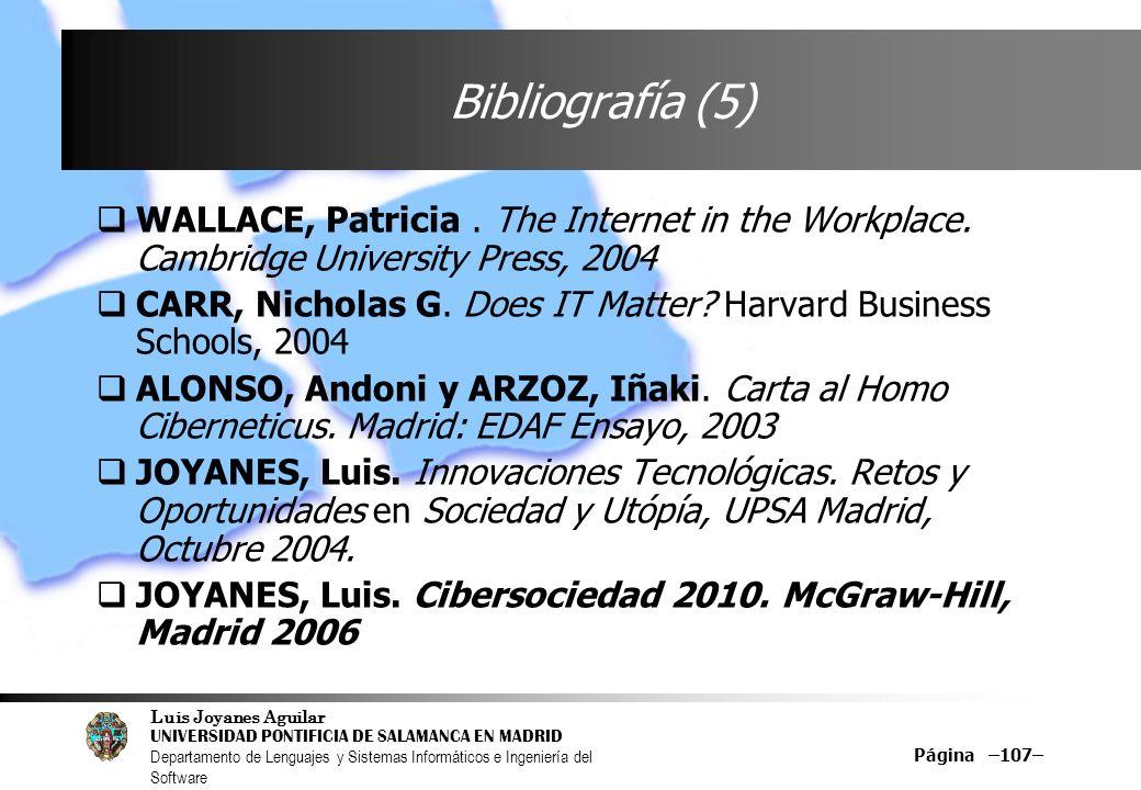 Luis Joyanes Aguilar UNIVERSIDAD PONTIFICIA DE SALAMANCA EN MADRID Departamento de Lenguajes y Sistemas Informáticos e Ingeniería del Software Página –107– Bibliografía (5) WALLACE, Patricia.