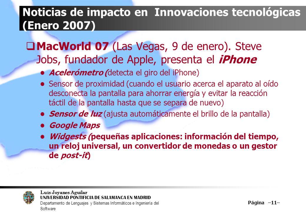 Luis Joyanes Aguilar UNIVERSIDAD PONTIFICIA DE SALAMANCA EN MADRID Departamento de Lenguajes y Sistemas Informáticos e Ingeniería del Software Página –11– Noticias de impacto en Innovaciones tecnológicas (Enero 2007) MacWorld 07 (Las Vegas, 9 de enero).