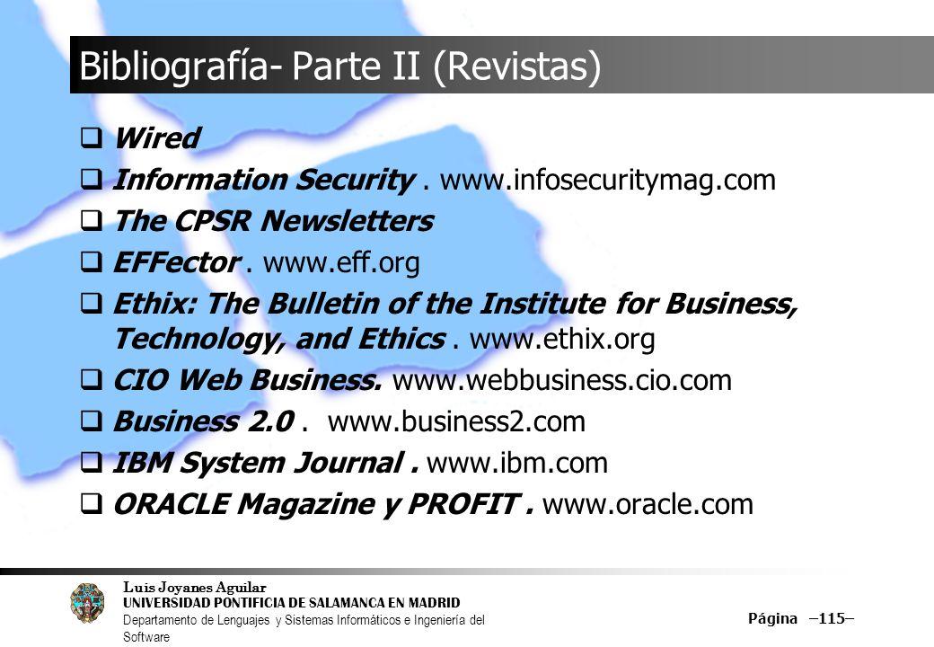 Luis Joyanes Aguilar UNIVERSIDAD PONTIFICIA DE SALAMANCA EN MADRID Departamento de Lenguajes y Sistemas Informáticos e Ingeniería del Software Página –115– Bibliografía- Parte II (Revistas) Wired Information Security.