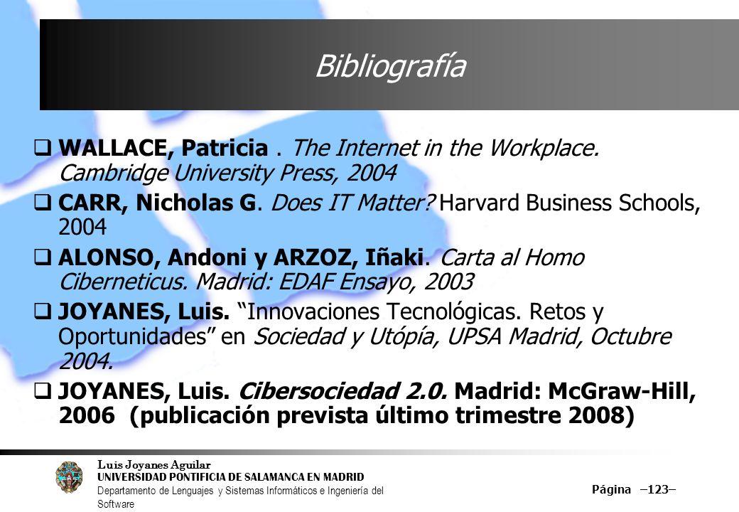 Luis Joyanes Aguilar UNIVERSIDAD PONTIFICIA DE SALAMANCA EN MADRID Departamento de Lenguajes y Sistemas Informáticos e Ingeniería del Software Página –123– Bibliografía WALLACE, Patricia.