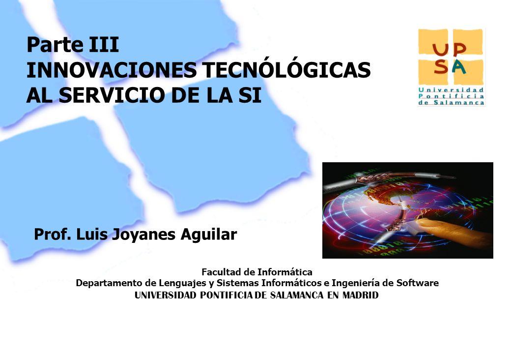 Facultad de Informática Departamento de Lenguajes y Sistemas Informáticos e Ingeniería de Software UNIVERSIDAD PONTIFICIA DE SALAMANCA EN MADRID 2 Parte III INNOVACIONES TECNÓLÓGICAS AL SERVICIO DE LA SI Prof.