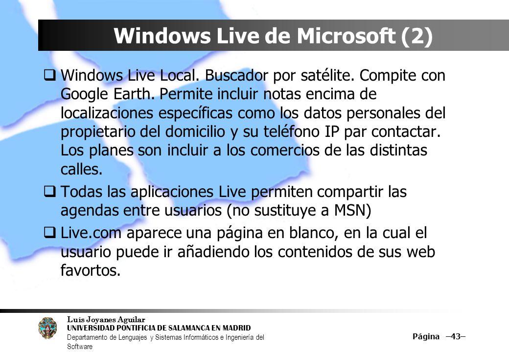 Luis Joyanes Aguilar UNIVERSIDAD PONTIFICIA DE SALAMANCA EN MADRID Departamento de Lenguajes y Sistemas Informáticos e Ingeniería del Software Página –43– Windows Live de Microsoft (2) Windows Live Local.