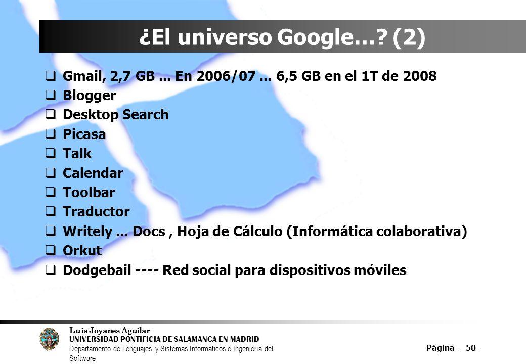 Luis Joyanes Aguilar UNIVERSIDAD PONTIFICIA DE SALAMANCA EN MADRID Departamento de Lenguajes y Sistemas Informáticos e Ingeniería del Software Página –50– ¿El universo Google….