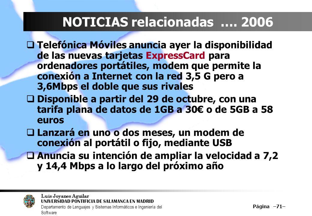 Luis Joyanes Aguilar UNIVERSIDAD PONTIFICIA DE SALAMANCA EN MADRID Departamento de Lenguajes y Sistemas Informáticos e Ingeniería del Software Página –71– NOTICIAS relacionadas ….
