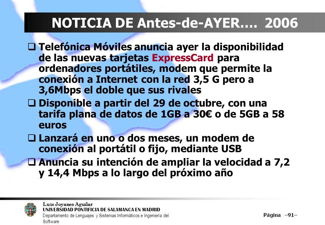 Luis Joyanes Aguilar UNIVERSIDAD PONTIFICIA DE SALAMANCA EN MADRID Departamento de Lenguajes y Sistemas Informáticos e Ingeniería del Software Página –91– NOTICIA DE Antes-de-AYER….