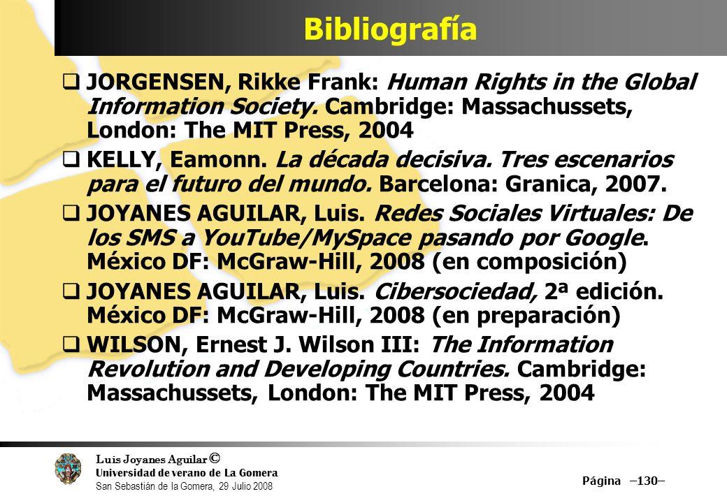 Luis Joyanes Aguilar © Universidad de verano de La Gomera San Sebastián de la Gomera, 29 Julio 2008 Página –130– Bibliografía JORGENSEN, Rikke Frank: Human Rights in the Global Information Society.