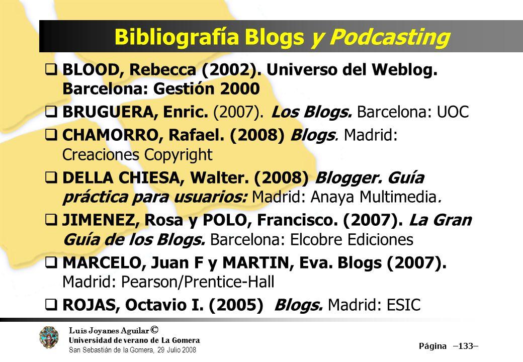 Luis Joyanes Aguilar © Universidad de verano de La Gomera San Sebastián de la Gomera, 29 Julio 2008 Bibliografía Blogs y Podcasting BLOOD, Rebecca (2002).