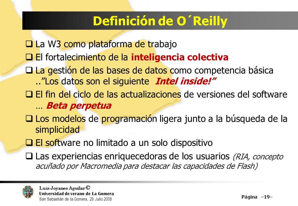 Luis Joyanes Aguilar © Universidad de verano de La Gomera San Sebastián de la Gomera, 29 Julio 2008 Definición de O´Reilly La W3 como plataforma de trabajo El fortalecimiento de la inteligencia colectiva La gestión de las bases de datos como competencia básica..Los datos son el siguiente Intel inside.