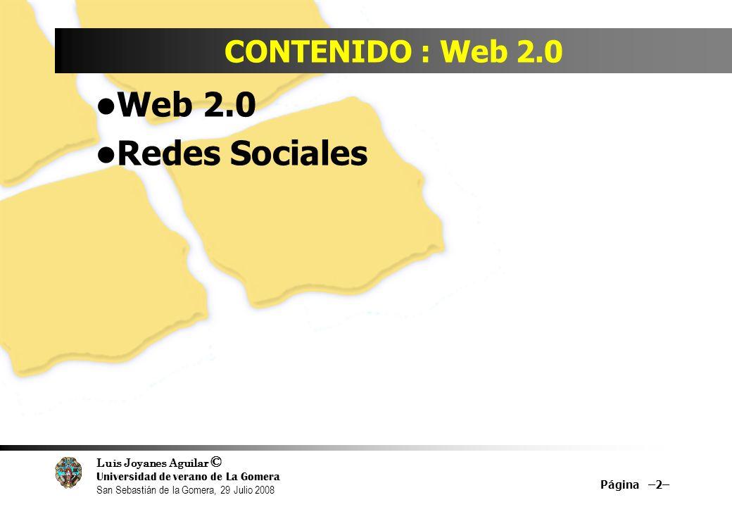 Luis Joyanes Aguilar © Universidad de verano de La Gomera San Sebastián de la Gomera, 29 Julio 2008 CONTENIDO : Web 2.0 Web 2.0 Redes Sociales Página –2–