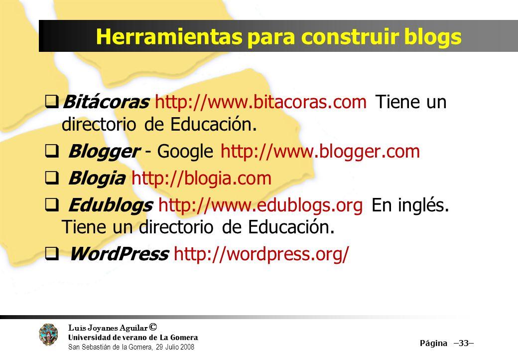 Luis Joyanes Aguilar © Universidad de verano de La Gomera San Sebastián de la Gomera, 29 Julio 2008 Bitácoras http://www.bitacoras.com Tiene un directorio de Educación.