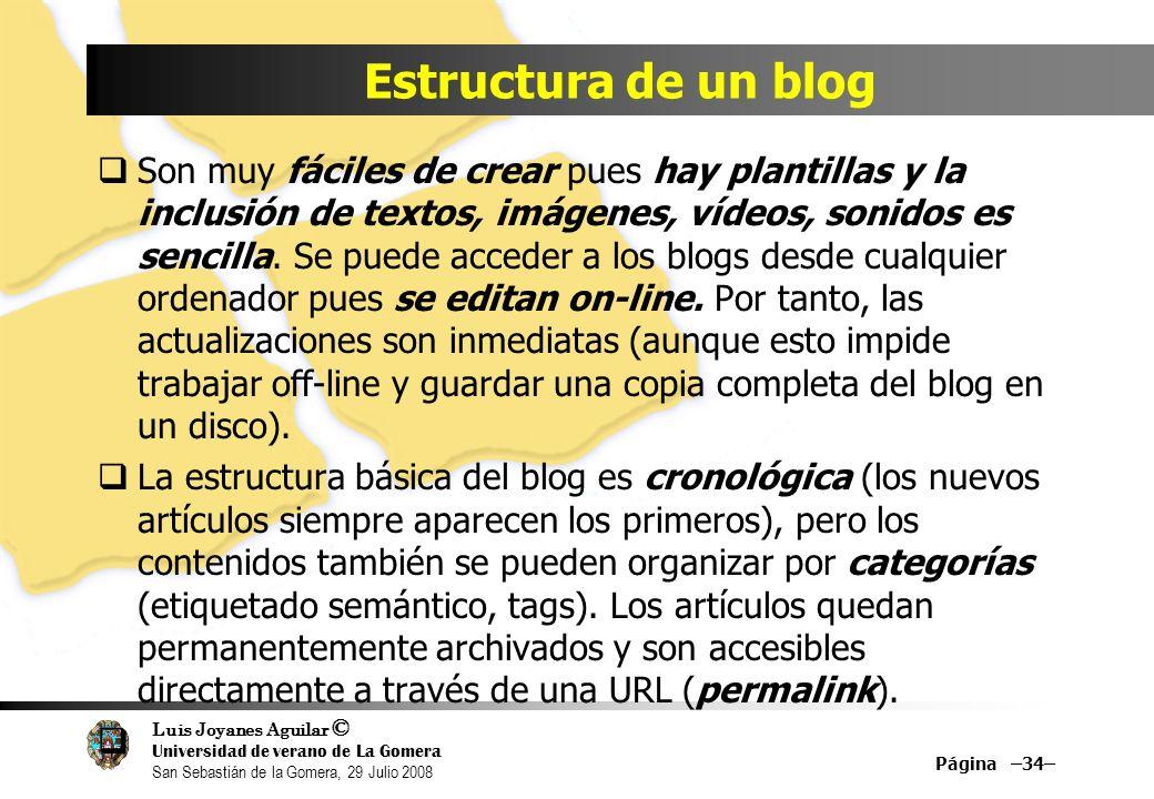 Luis Joyanes Aguilar © Universidad de verano de La Gomera San Sebastián de la Gomera, 29 Julio 2008 Son muy fáciles de crear pues hay plantillas y la inclusión de textos, imágenes, vídeos, sonidos es sencilla.