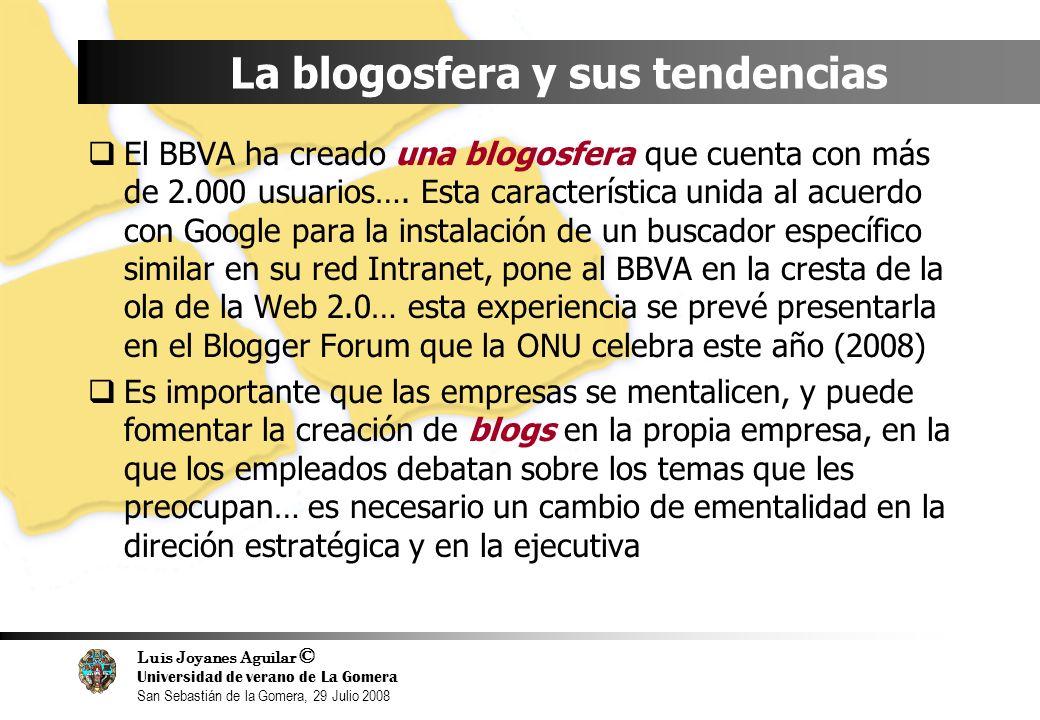 Luis Joyanes Aguilar © Universidad de verano de La Gomera San Sebastián de la Gomera, 29 Julio 2008 La blogosfera y sus tendencias El BBVA ha creado una blogosfera que cuenta con más de 2.000 usuarios….