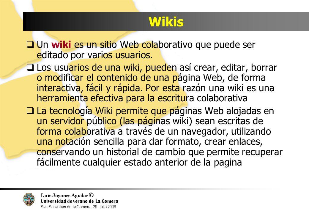 Luis Joyanes Aguilar © Universidad de verano de La Gomera San Sebastián de la Gomera, 29 Julio 2008 Wikis Un wiki es un sitio Web colaborativo que puede ser editado por varios usuarios.