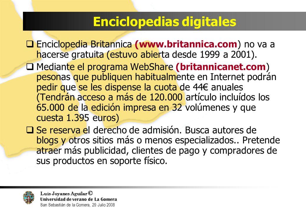 Luis Joyanes Aguilar © Universidad de verano de La Gomera San Sebastián de la Gomera, 29 Julio 2008 Enciclopedias digitales Enciclopedia Britannica (www.britannica.com) no va a hacerse gratuita (estuvo abierta desde 1999 a 2001).