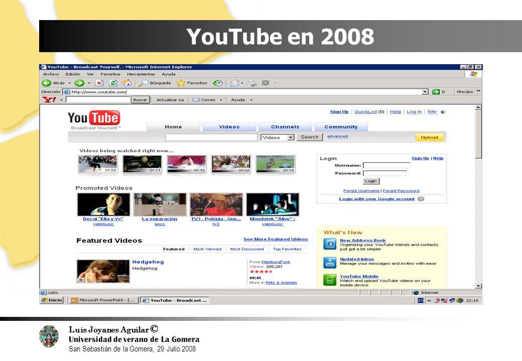 Luis Joyanes Aguilar © Universidad de verano de La Gomera San Sebastián de la Gomera, 29 Julio 2008 YouTube en 2008