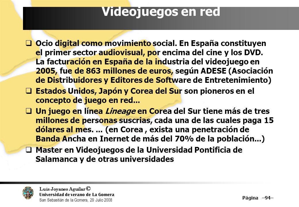 Luis Joyanes Aguilar © Universidad de verano de La Gomera San Sebastián de la Gomera, 29 Julio 2008 Página –94– Videojuegos en red Ocio digital como movimiento social.