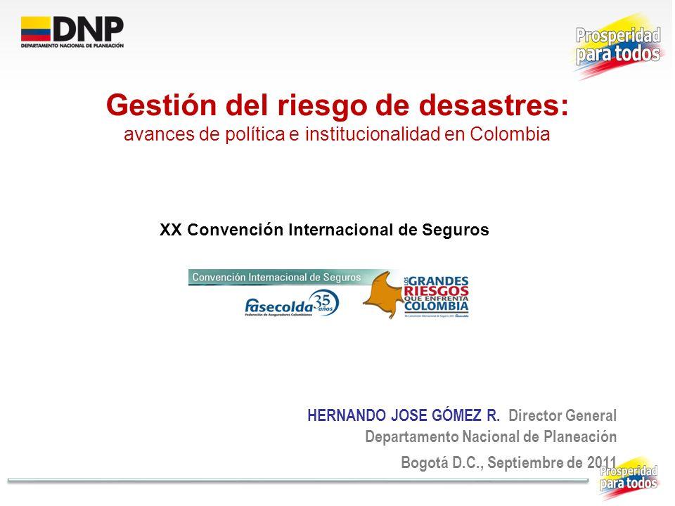 HERNANDO JOSE GÓMEZ R. Director General Departamento Nacional de Planeación Bogotá D.C., Septiembre de 2011 Gestión del riesgo de desastres: avances d