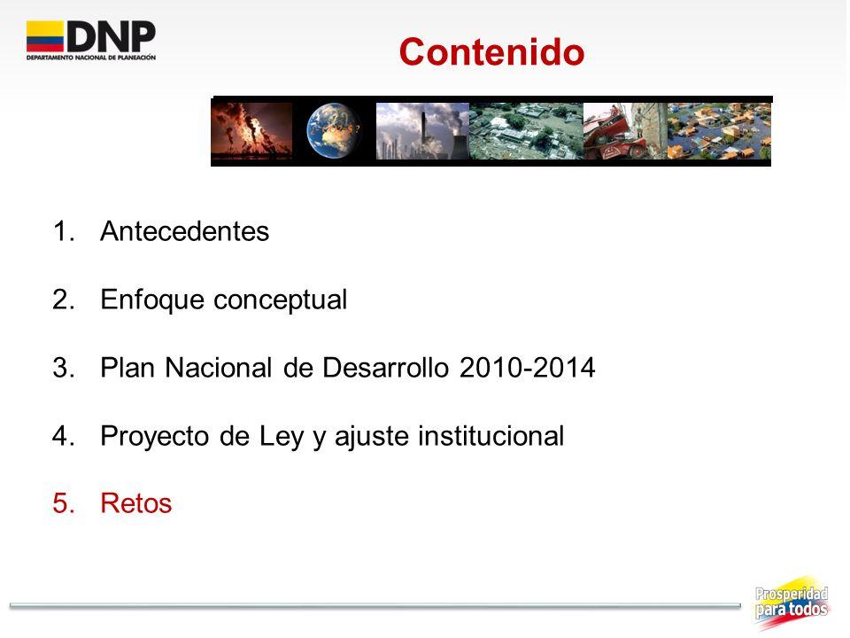 Contenido 1.Antecedentes 2.Enfoque conceptual 3.Plan Nacional de Desarrollo 2010-2014 4.Proyecto de Ley y ajuste institucional 5.Retos