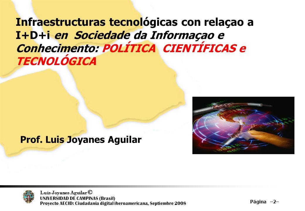 Luis Joyanes Aguilar © UNIVERSIDAD DE CAMPINAS (Brasil) Proyecto AECID: Ciudadania digital iberoamericana, Septiembre 2008 Página –13– Infraestructuras de innovación (FEDIT) Áreas de investigación estratégicas Agroalimentación Biotecnología aplicada al sector alimentario Tecnologías de envasado Tecnologías de conservación de alimentos Energía Energías renovables Tecnologías de conversión de combustibles fósiles Transporte, distribución, almacenamiento y uso de la energía Medio ambiente industrial Gestión y tratamiento de residuos industriales Equipos medioambientales y tecnologías concurrentes Tratamiento de aguas