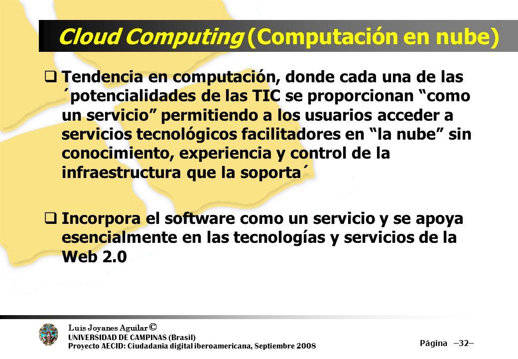 Luis Joyanes Aguilar © UNIVERSIDAD DE CAMPINAS (Brasil) Proyecto AECID: Ciudadania digital iberoamericana, Septiembre 2008 Cloud Computing (Computació