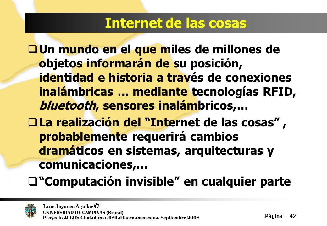 Luis Joyanes Aguilar © UNIVERSIDAD DE CAMPINAS (Brasil) Proyecto AECID: Ciudadania digital iberoamericana, Septiembre 2008 Internet de las cosas Un mu