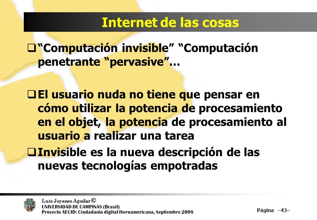Luis Joyanes Aguilar © UNIVERSIDAD DE CAMPINAS (Brasil) Proyecto AECID: Ciudadania digital iberoamericana, Septiembre 2008 Internet de las cosas Compu
