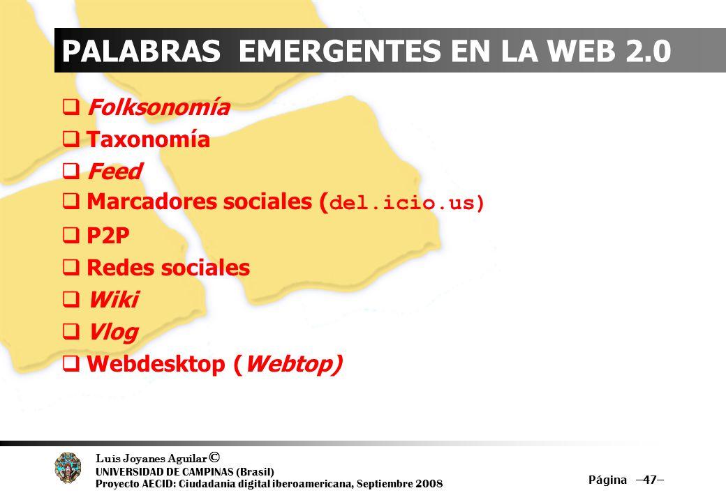 Luis Joyanes Aguilar © UNIVERSIDAD DE CAMPINAS (Brasil) Proyecto AECID: Ciudadania digital iberoamericana, Septiembre 2008 PALABRAS EMERGENTES EN LA W
