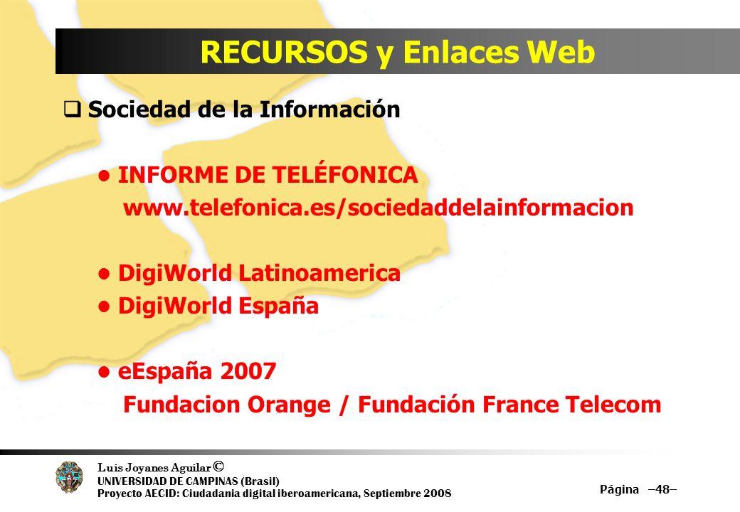 Luis Joyanes Aguilar © UNIVERSIDAD DE CAMPINAS (Brasil) Proyecto AECID: Ciudadania digital iberoamericana, Septiembre 2008 RECURSOS y Enlaces Web Soci