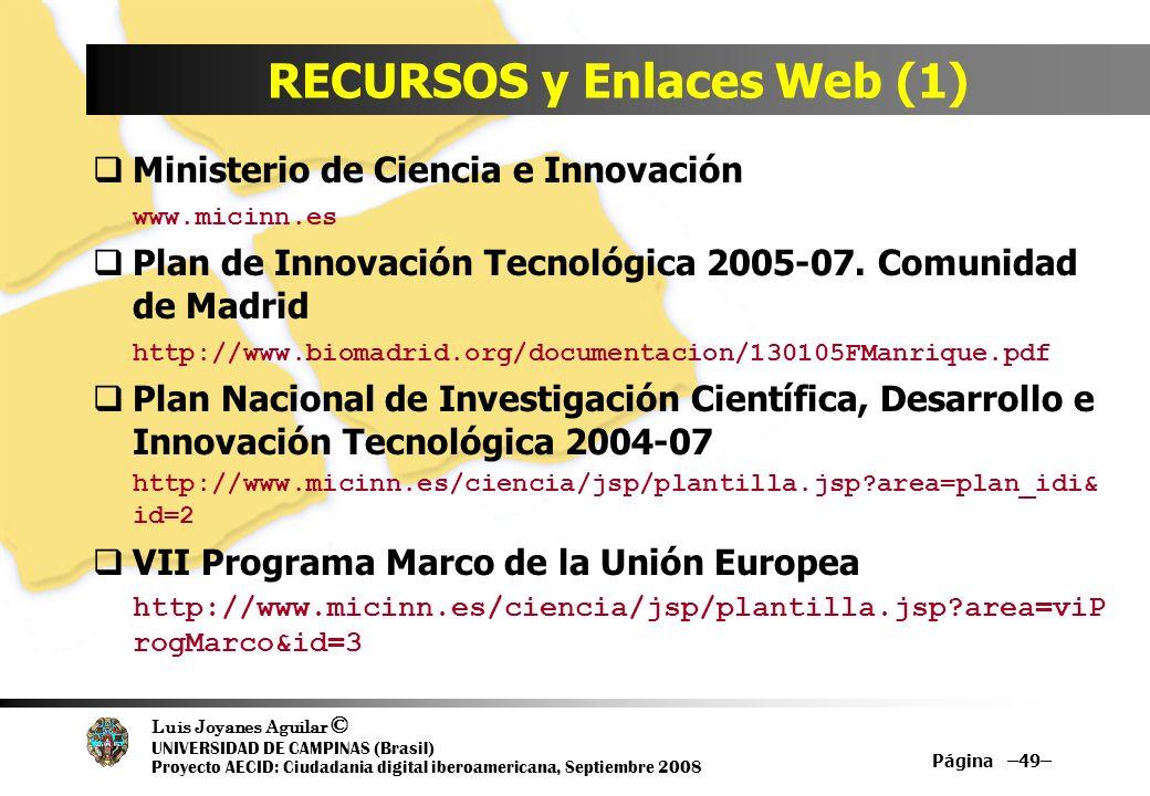 Luis Joyanes Aguilar © UNIVERSIDAD DE CAMPINAS (Brasil) Proyecto AECID: Ciudadania digital iberoamericana, Septiembre 2008 Página –49– RECURSOS y Enla