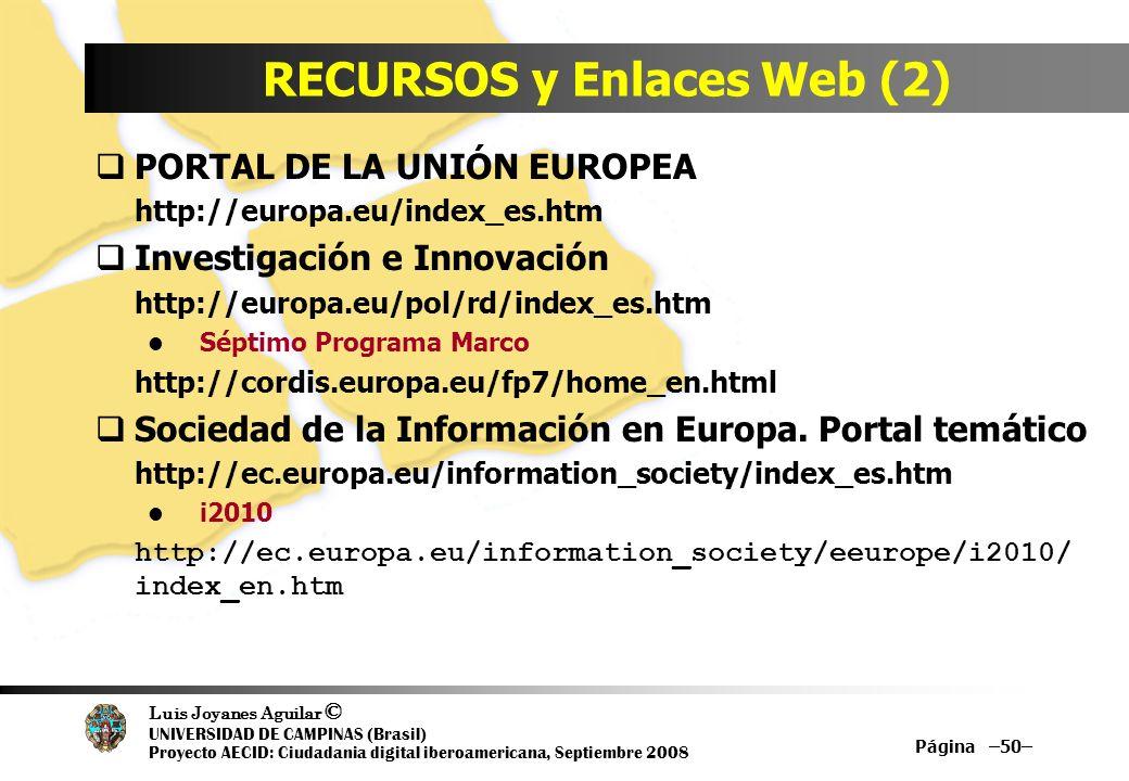 Luis Joyanes Aguilar © UNIVERSIDAD DE CAMPINAS (Brasil) Proyecto AECID: Ciudadania digital iberoamericana, Septiembre 2008 Página –50– RECURSOS y Enla