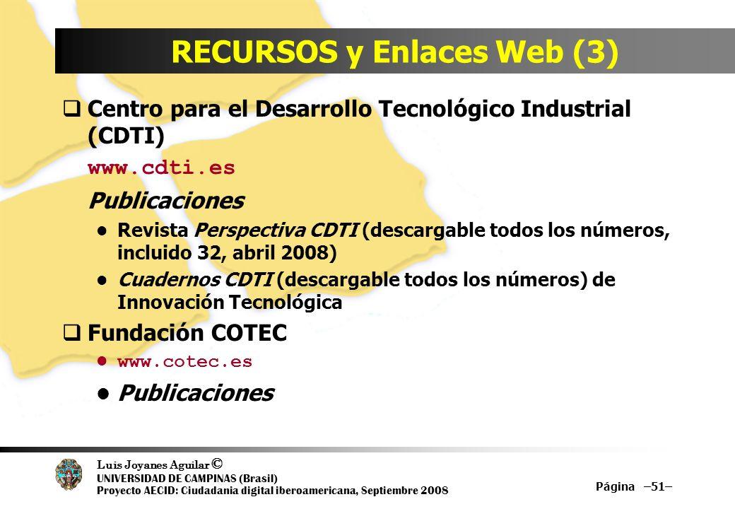 Luis Joyanes Aguilar © UNIVERSIDAD DE CAMPINAS (Brasil) Proyecto AECID: Ciudadania digital iberoamericana, Septiembre 2008 Página –51– RECURSOS y Enla