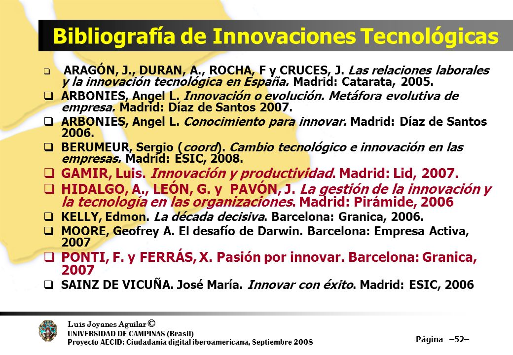 Luis Joyanes Aguilar © UNIVERSIDAD DE CAMPINAS (Brasil) Proyecto AECID: Ciudadania digital iberoamericana, Septiembre 2008 Página –52– Bibliografía de